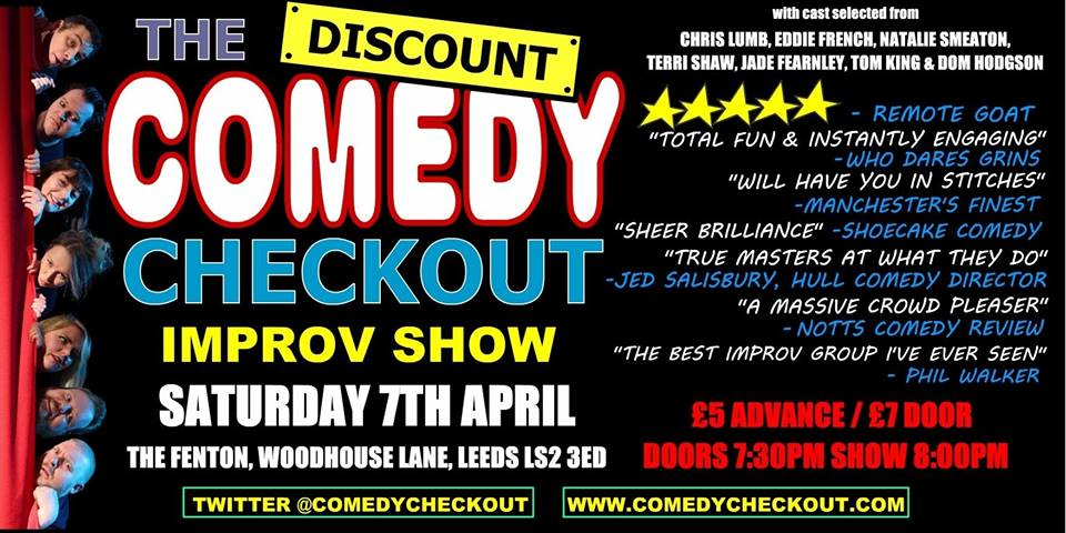 Discount Comedy Checkout - Improv Comedy Show - Leeds - Sat 7th April Live at The Fenton Leeds 00, Apr 7